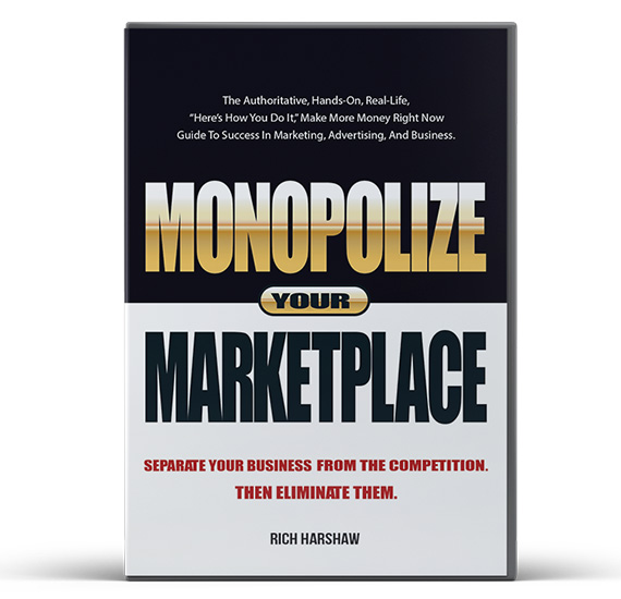 Rich Harshaw's Definitive Guide To Monopolizing Your Marketplace